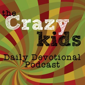 the Crazy Kids Daily Devotional Podcast