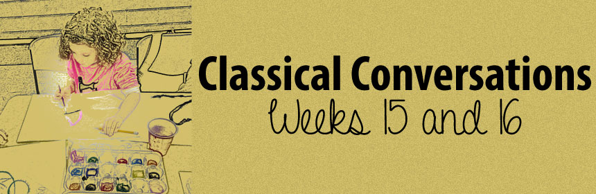 Classical Conversations Cycle 2 Week 15 Week 16